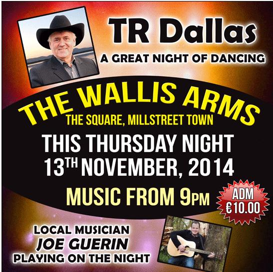 "TR Dallas and Local Man Joe Guerin will be performing this Thursday night 13th November 2014 in the Wallis Arms, ""A great night of dancing"" (music from 9pm)."